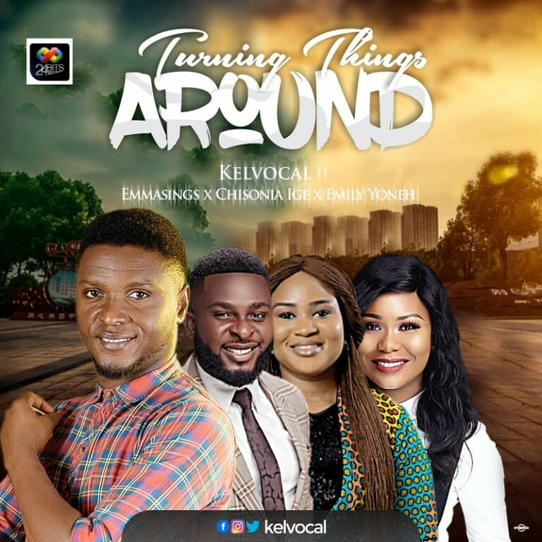 Kelvocal Turning Things Around ft Emmasings, Emily Yoneh and Chisonia Ige