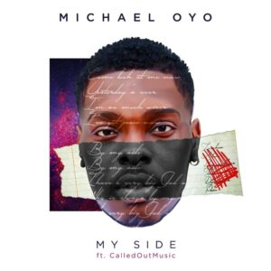 My Side by Michael Oyo ft CalledOut Music