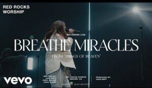 Breathe Miracle by Red Rock Worship