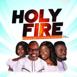 Holy Fire by Bishop Henry Sado ft Petersongs, Aria B & Mercy Music