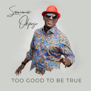 Too Good To Be True by Sammie Okposo