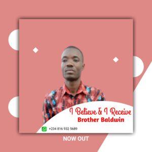 I Believe & I Receive by Bro Baldwin